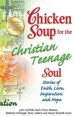 Chicken Soup for the Christian Teenage Soul: Stories of Faith, Love, Inspiration and Hope (Paperback)