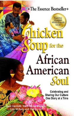 Chicken Soup for the African American Soul: Celebrating and Sharing Our Culture One Story at a Time (Paperback)