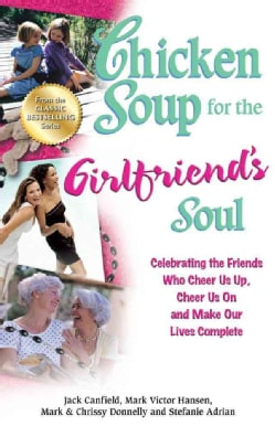 Chicken Soup for the Girlfriend's Soul: Celebrating the Friends Who Cheer Us Up, Cheer Us on and Make Our Lives C... (Paperback)