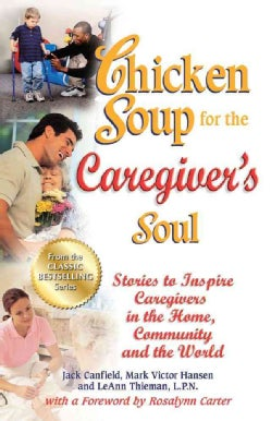 Chicken Soup for the Caregiver's Soul: Stories to Inspire Caregivers in the Home, Community and the World (Paperback)