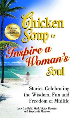 Chicken Soup to Inspire a Woman's Soul: Stories Celebrating the Wisdom, Fun and Freedom of Midlife (Paperback)