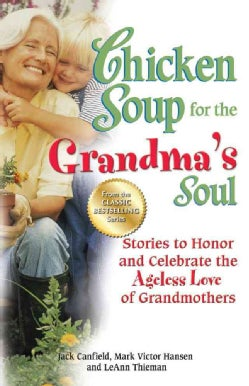 Chicken Soup for the Grandma's Soul: Stories to Honor and Celebrate the Ageless Love of Grandmothers (Paperback)