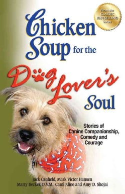 Chicken Soup for the Dog Lover's Soul: Stories of Canine Companionship, Comedy and Courage (Paperback)