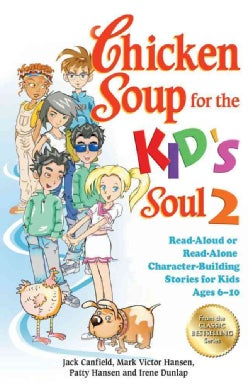 Chicken Soup for the Kid's Soul 2: Read-Aloud or Read-Alone Character-Building Stories for Kids Ages 6-10 (Paperback)
