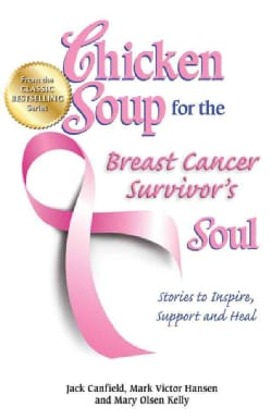 Chicken Soup for the Breast Cancer Survivor's Soul: Stories to Inspire, Support and Heal (Paperback)