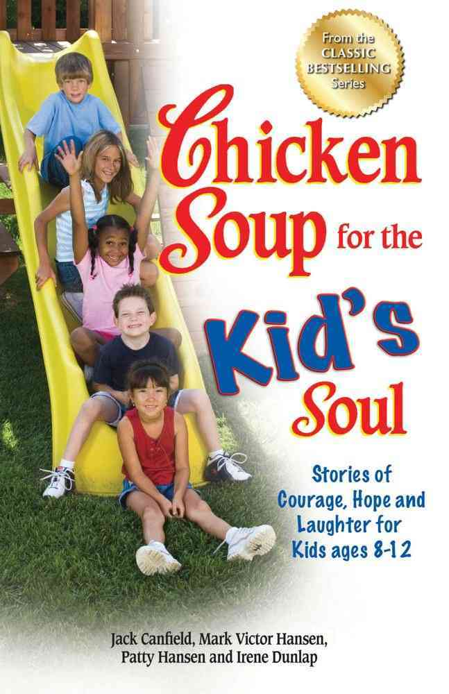 Chicken Soup for the Kid's Soul: Stories of Courage, Hope and Laughter for Kids Ages 8-12 (Paperback)