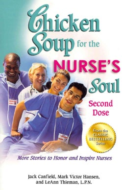 Chicken Soup for the Nurse's Soul: Second Dose: More Stories to Honor and Inspire Nurses (Paperback)