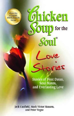 Chicken Soup for the Soul Love Stories: Stories of First Dates, Soul Mates, and Everlasting Love (Paperback)
