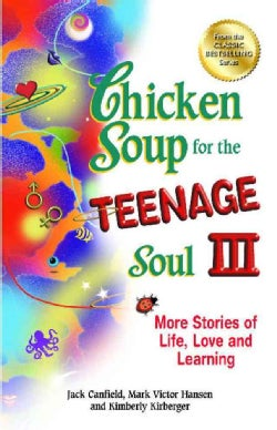 Chicken Soup for the Teenage Soul III: More Stories of Life, Love and Learning (Paperback)