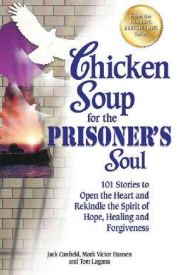 Chicken Soup for the Prisoner's Soul: 101 Stories to Open the Heart and Rekindle the Spirit of Hope, Healing and ... (Paperback)