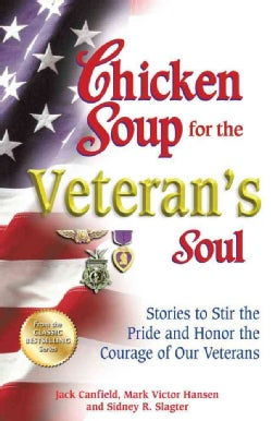 Chicken Soup for the Veteran's Soul: Stories to Stir the Pride and Honor the Courage of Our Veterans (Paperback)