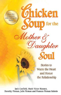 Chicken Soup for the Mother & Daughter Soul: Stories to Warm the Heart and Honor the Relationship (Paperback)
