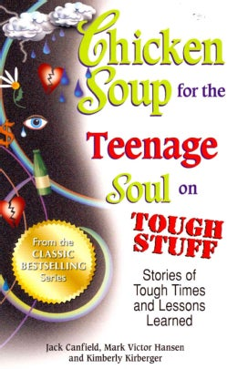 Chicken Soup for the Teenage Soul on Tough Stuff: Stories of Tough Times and Lessons Learned (Paperback)