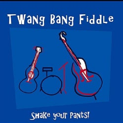 TWANG BANG FIDDLE - SHAKE YOUR PANTS!