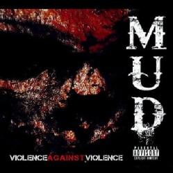 MUD - VIOLENCE AGAINST VIOLENCE.
