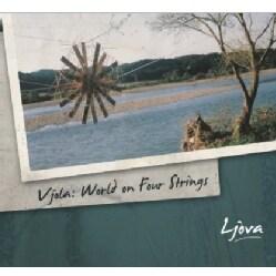 LJOVA - VJOLA: WORLD ON FOUR STRINGS (2011 REISSUE)