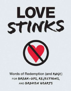 Love Stinks: Words of Redemption (And Rage) for Break-ups, Rejections, and Broken Hearts (Paperback)