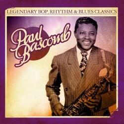 PAUL BASCOMB - LEGENDARY BOP RHYTHM & BLUES CLASSICS: PAUL BASCOM