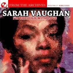 SARAH VAUGHAN - I'M THROUGH WITH LOVE-FROM THE ARCHIVES