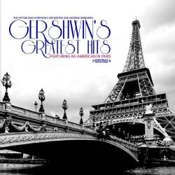 PITTSBURGH SYMPHONY ORCHESTRA/GEORGE GERSHWIN - GERSHWIN'S GREATEST HITS FEATURING AN AMERICAN IN
