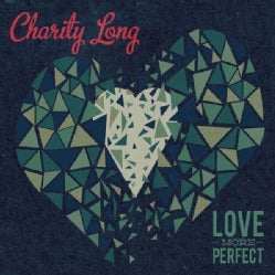 CHARITY LONG - LOVE MORE PERFECT