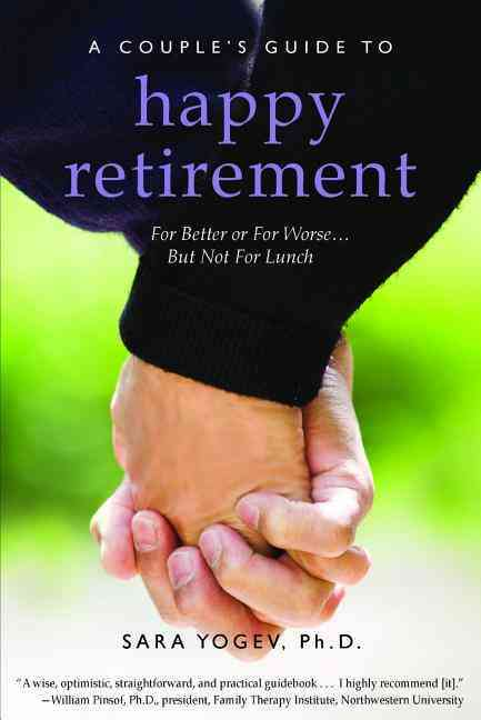 A Couple's Guide to Happy Retirement: For Better or for Worse . . . but Not for Lunch (Paperback)