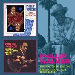 PHILLIP WALKER - BOTTOM OF THE TOP/SOMEDAY YOU'LL HAVE THESE BLUES