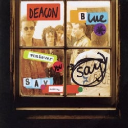 DEACON BLUE - WHATEVER YOU SAY SAY NOTHING