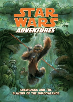 Star Wars Adventures: Chewbacca and the Slavers of the Shadowlands (Hardcover)