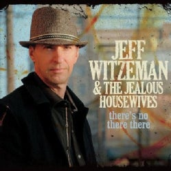 JEFF & THE JEALOUS HOUSEWIVES WITZEMAN - THERE'S NO THERE THERE