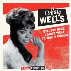 MARY WELLS - BYE BYE BABY I DON'T WANT TO TAKE A CHANCE