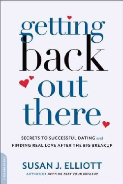 Getting Back Out There: Secrets to Successful Dating and Finding Real Love After the Big Breakup (Paperback)