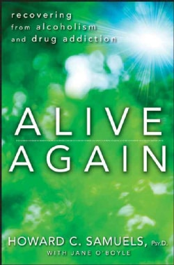 Alive Again: Recovering from Alcoholism and Drug Addiction (Hardcover)