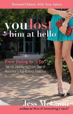 """You Lost Him at Hello: From Dating to """"I Do""""--Secret Strategies from One of America's Top Dating Coaches (Paperback)"""
