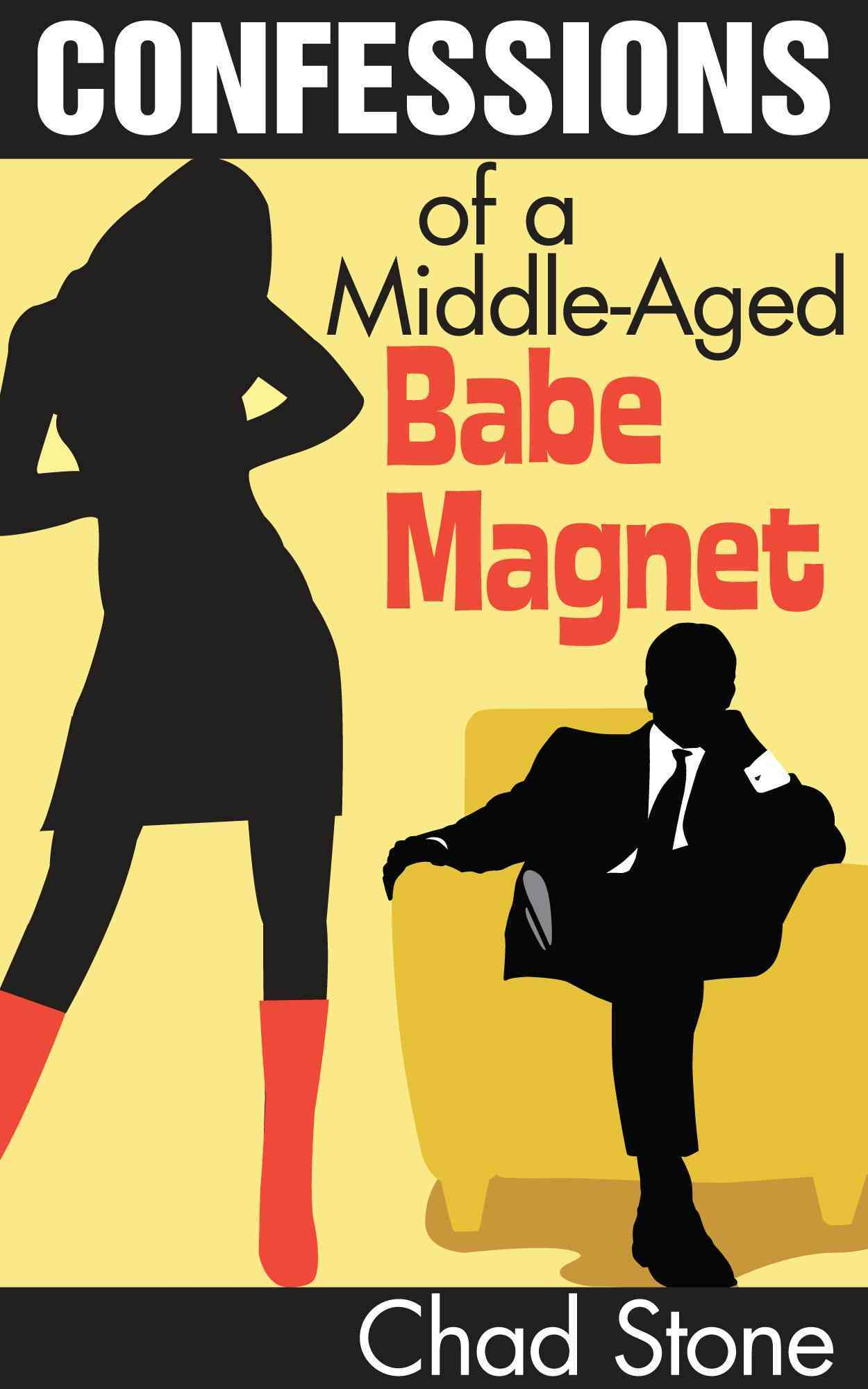 Confessions of a Middle-Aged Babe Magnet: One Man's Brave Adventure into Dating Again in the 21st Century (Paperback)