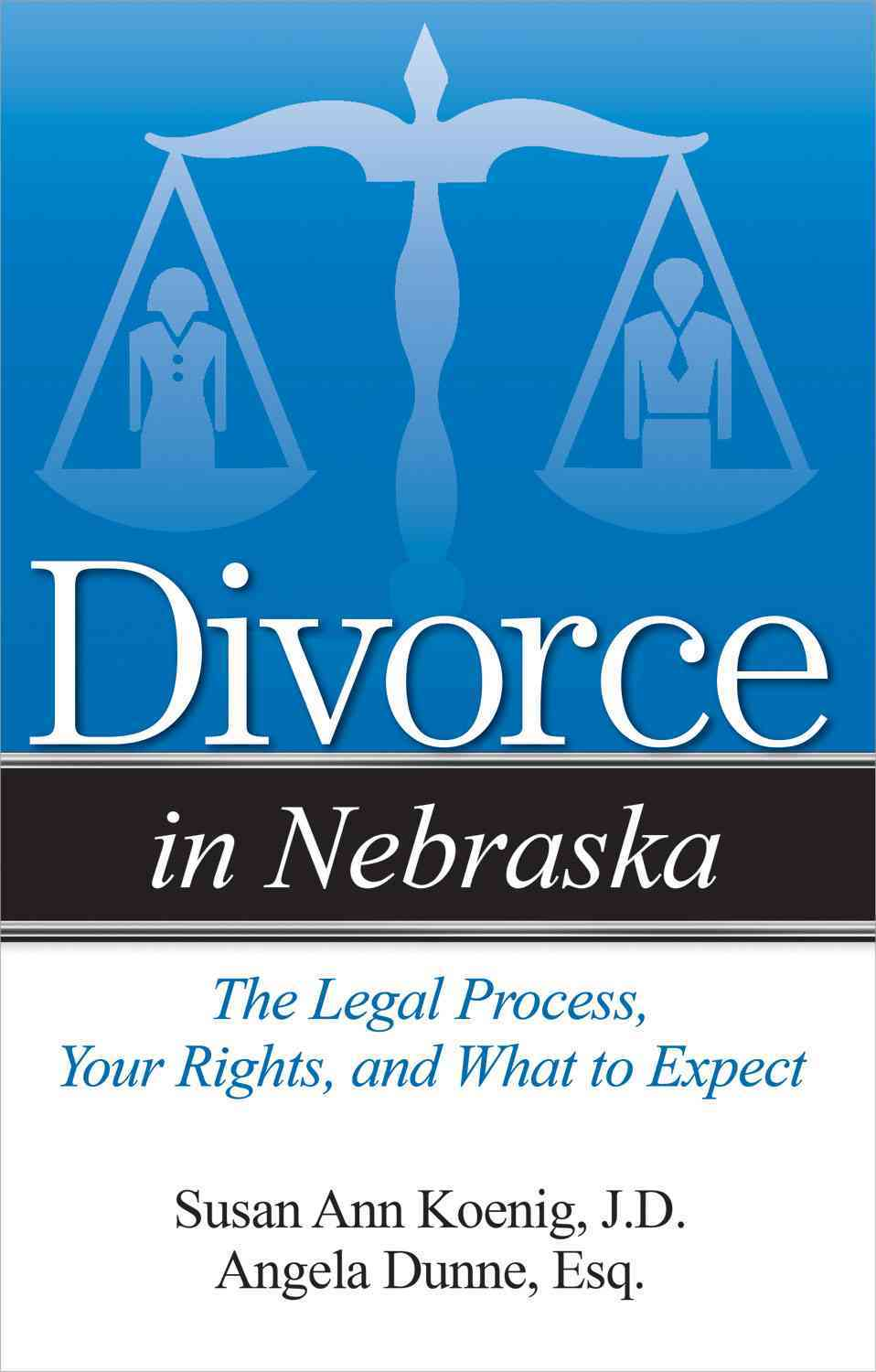 Divorce in Nebraska: The Legal Process, Your Rights, and What to Expect (Paperback)