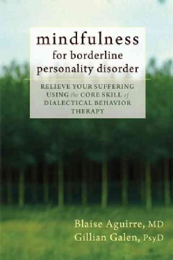 Mindfulness for Borderline Personality Disorder: Relieve Your Suffering Using the Core Skill of Dialectical Behav... (Paperback)