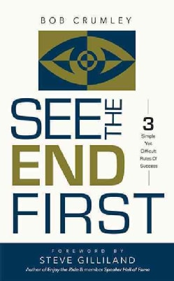 See the End First: 3 Simple Yet Difficult Rules of Success (Hardcover)