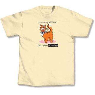 'Don't Like My Attitude Call 1-800-Get-A-Dog' T-Shirt