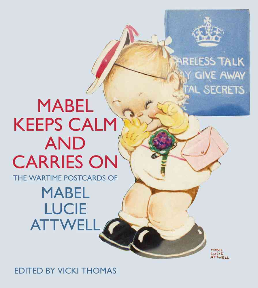 Mabel Keeps Calm and Carries on: The Wartime Postcards of Mabel Lucie Attwell (Paperback)