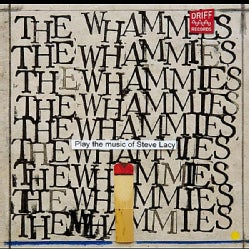 WHAMMIES - PLAY THE MUSIC OF STEVE LACY