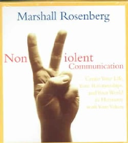 Nonviolent Communication: Create Your Life, Your Relationships, and Your World in Harmony with Your Values (CD-Audio)