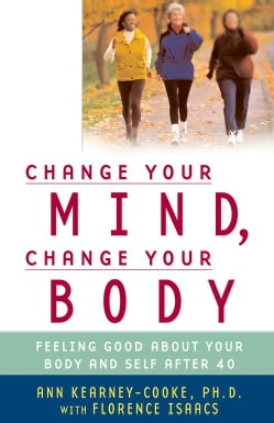 Change Your Mind, Change Your Body?: Feeling Good About Your Body and Self After 40 (Paperback)