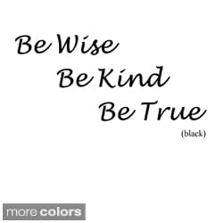 'Be Wise, Be Kind, Be True' Vinyl Wall Art Decal