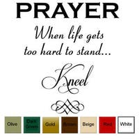 'Prayer, When Life Gets Too Hard to Stand, Kneel' Vinyl Wall Art Decal