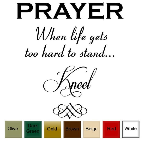 'Prayer, When Life Gets Too Hard to Stand, Kneel' Vinyl Wall Art Decal. Opens flyout.