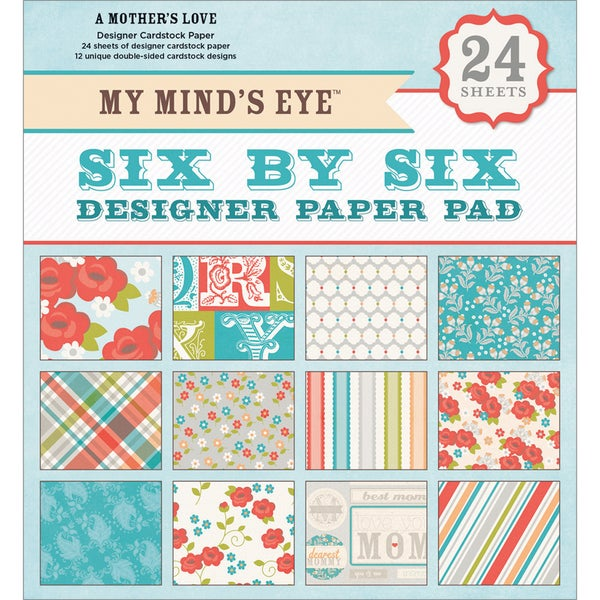 My Mind's Eye Six By Six Paper Pad 24/Sheets-A Mother's Love