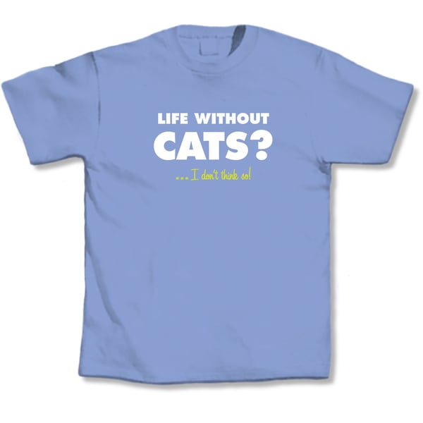 'Life Without Cats�I Don't Think So!' Cat Lover's T-Shirt