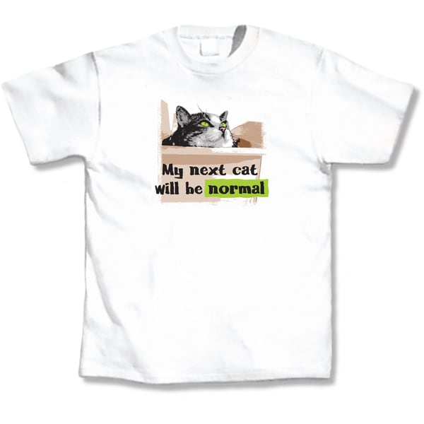 'My Next Cat Will Be Normal' Cat Lover's T-Shirt