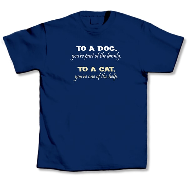 'To A Dog, You Are Part Of The Family. To A Cat, You Are One Of The Help' Cat Lover's T-Shirt